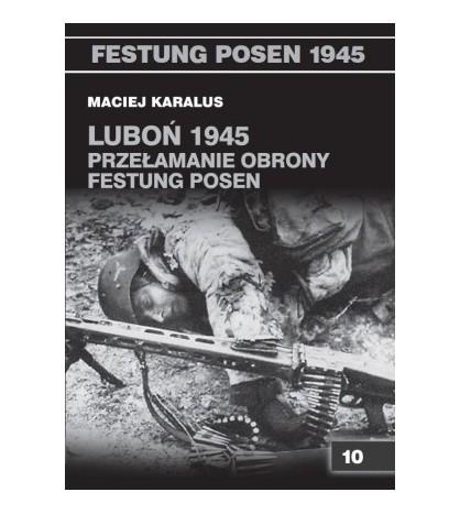 Luboń 1945. Przełamanie obrony Festung Posen - Maciej Karalus (oprawa miękka)