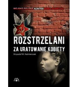 Rozstrzelani za uratowanie kobiety - Krzysztof M. Kaźmierczak (oprawa miękka)