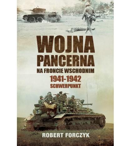 Wojna pancerna na Froncie Wschodnim 1941-1942: Schwerpunkt [tom 1] - Robert Forczyk (oprawa miękka)