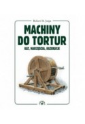 Machiny do tortur - Kat, narzędzia, egzekucje - Robert Jurga (oprawa twarda)