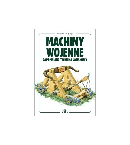 Machiny Wojenne - Zapomniana technika wojskowa - Robert Jurga (oprawa twarda)