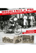 Motocykle w PRL. Rzecz o motoryzacji i nie tylko... - Tomasz Szczerbicki (oprawa twarda) - Powystawowa