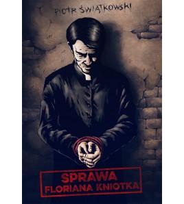 SPRAWA FLORIANA KNIOTKA - Piotr Świątkowski (oprawa miękka)