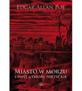 Miasto w morzu i inne utwory poetyckie - Edgar Allan Poe (oprawa miękka)