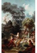 TYLKO BLASK TWÓJ ODLEGŁY - Marcin Rychlewski (oprawa miękka)