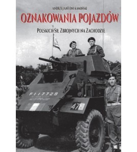 OZNAKOWANIA POJAZDÓW Polskich Sił Zbrojnych na Zachodzie - Andrzej Antoni Kamiński( oprawa twarda)