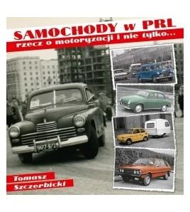 Samochody w PRL. Rzecz o motoryzacji i nie tylko... - Tomasz Szczerbicki (oprawa twarda - wydanie kolorowe) - Powystawowa