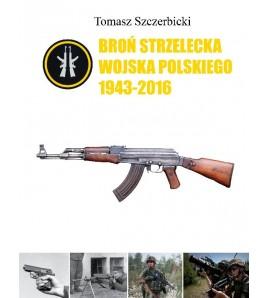 Broń strzelecka Wojska Polskiego 1943-2016 - Tomasz Szczerbicki (oprawa twarda) - Powystawowa