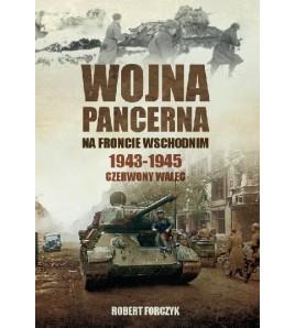 Wojna pancerna na Froncie Wschodnim 1943-1945: Czerwony walec [tom 2] - Robert Forczyk (oprawa miękka)