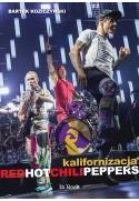 Kalifornizacja. Red Hot Chili Peppers (wyd. III) - Bartek Koziczyński (oprawa miękka) - Powystawowa