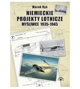 Niemieckie Projekty Lotnicze - Myśliwce 1935-1945 - Marek Ryś (oprawa twarda) - Powystawowa
