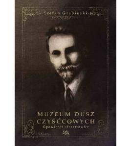 MUZEUM DUSZ CZYŚĆCOWYCH - Stefan Grabiński (oprawa twarda) - Powystawowa